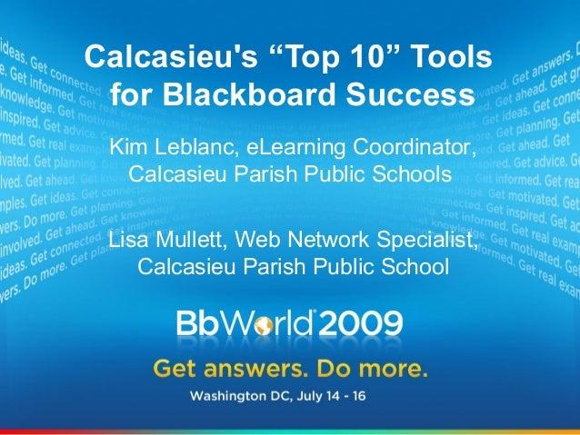 "Calcasieu's ""Top 10"" Tools for Blackboard Success Kim Leblanc, eLearning Coordinator, Calcasieu Parish Public Schools Lisa..."