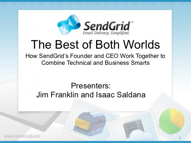 The Best of Both WorldsHow SendGrid's Founder and CEO Work Together to     Combine Technical and Business Smarts          ...