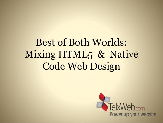 Best of Both Worlds: Mixing HTML5 & Native Code Web Design
