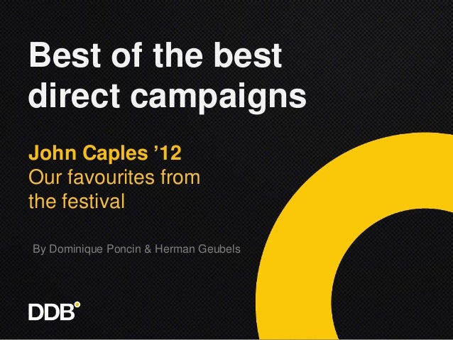 Best of the bestdirect campaignsJohn Caples '12Our favourites fromthe festivalBy Dominique Poncin & Herman Geubels