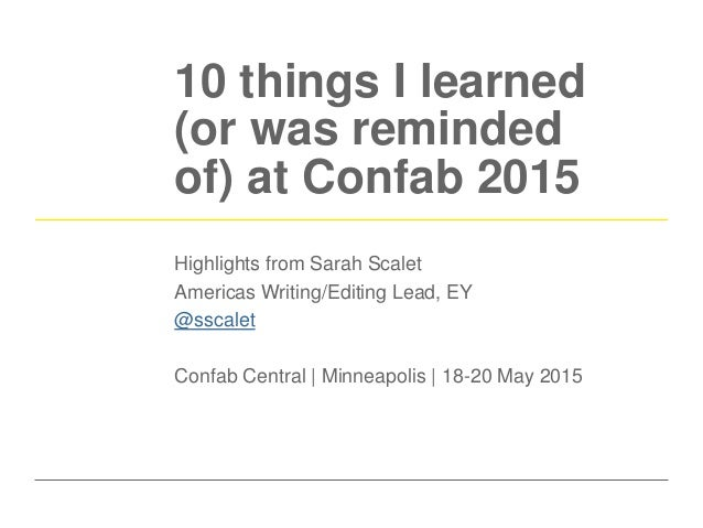 10 things I learned (or was reminded of) at Confab 2015 Highlights from Sarah Scalet Americas Writing/Editing Lead, EY @ss...