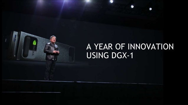 1 A YEAR OF INNOVATION USING DGX-1