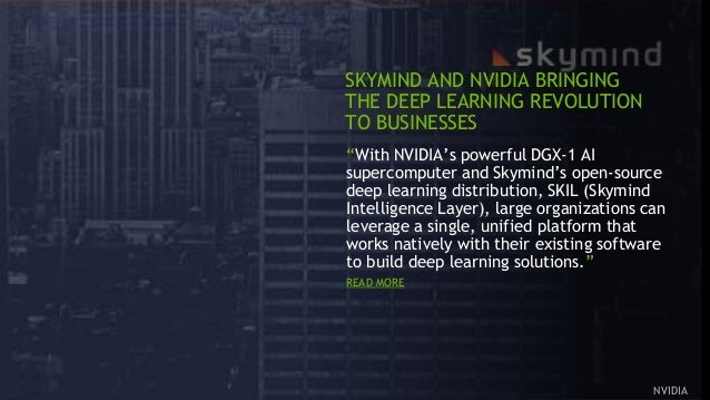 """16 """"With NVIDIA's powerful DGX-1 AI supercomputer and Skymind's open-source deep learning distribution, SKIL (Skymind Inte..."""