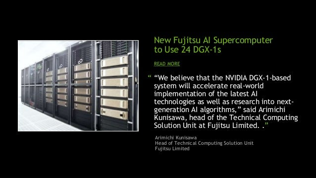 """19 """" """"We believe that the NVIDIA DGX-1-based system will accelerate real-world implementation of the latest AI technologie..."""