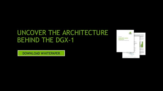 23 UNCOVER THE ARCHITECTURE BEHIND THE DGX-1 DOWNLOAD WHITEPAPER