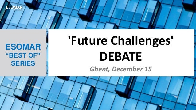 "ESOMAR ""BEST OF"" SERIES 'Future Challenges' DEBATE Ghent, December 15"