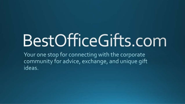 BestOfficeGii'ts. com  Your one stop for connecting with the corporate  community for advice,  exchange,  and unique gift ...