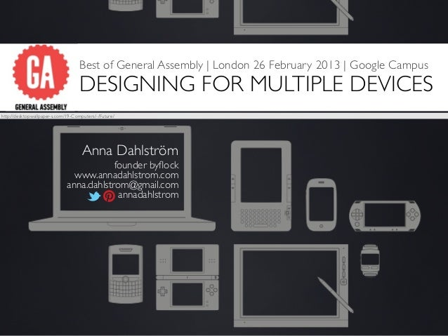 Best of General Assembly   London 26 February 2013   Google Campus                                    DESIGNING FOR MULTIP...