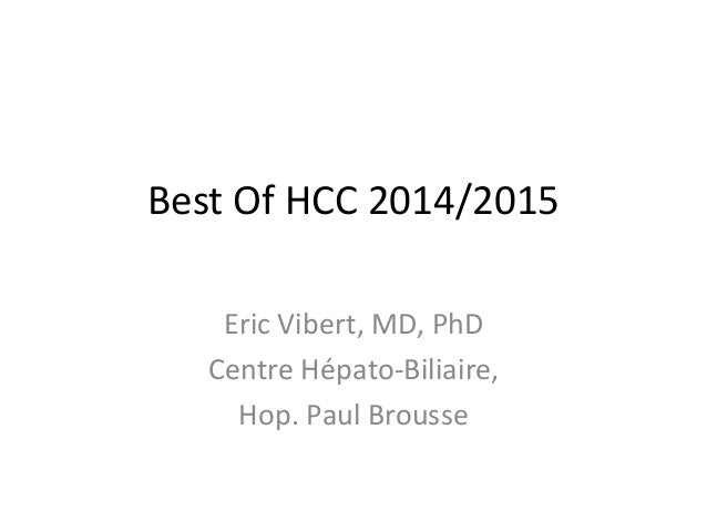 Best Of HCC 2014/2015 Eric Vibert, MD, PhD Centre Hépato-Biliaire, Hop. Paul Brousse