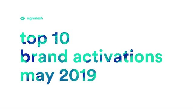 MAY 2019 welcome to our snapshot: the best brand activations, may 2019 This month, we selected the 10 best practice exampl...