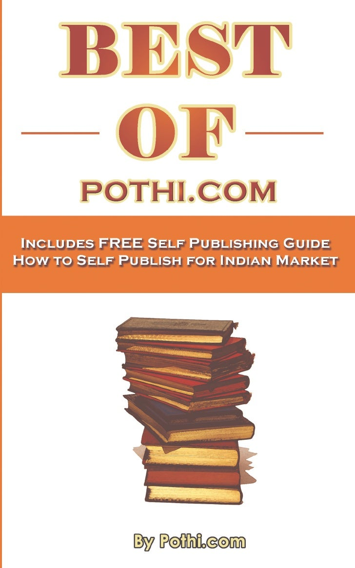 BEST            OF         POTHI.COM  Includes FREE Self Publishing Guide How to Self Publish for Indian Market