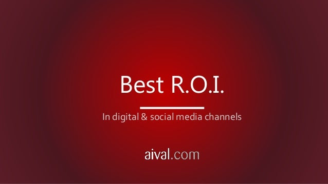 Best R.O.I. In digital & social media channels