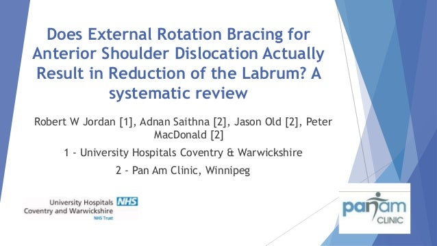 Does External Rotation Bracing for Anterior Shoulder Dislocation Actually Result in Reduction of the Labrum? A systematic ...