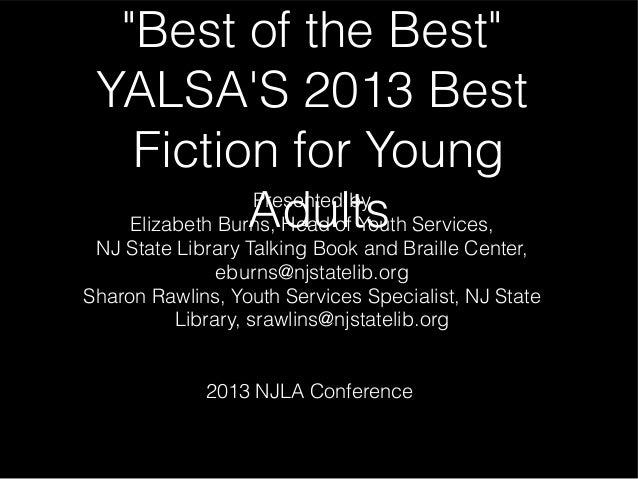 """Best of the Best""YALSAS 2013 BestFiction for YoungAdultsPresented byElizabeth Burns, Head of Youth Services,NJ State Libr..."