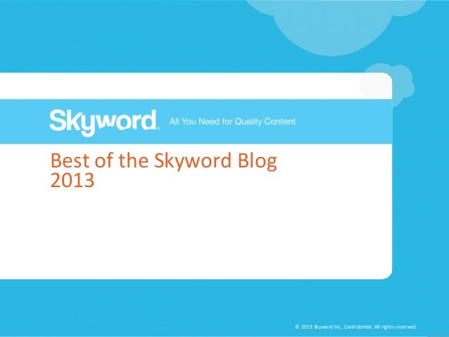 "Best""of""the""Skyword""Blog"""" 2013""  ©""2013""Skyword""Inc,""Confiden5al.""All""rights""reserved."""