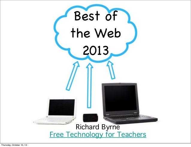 Best of the Web 2013 Richard Byrne Free Technology for Teachers Thursday, October 10, 13