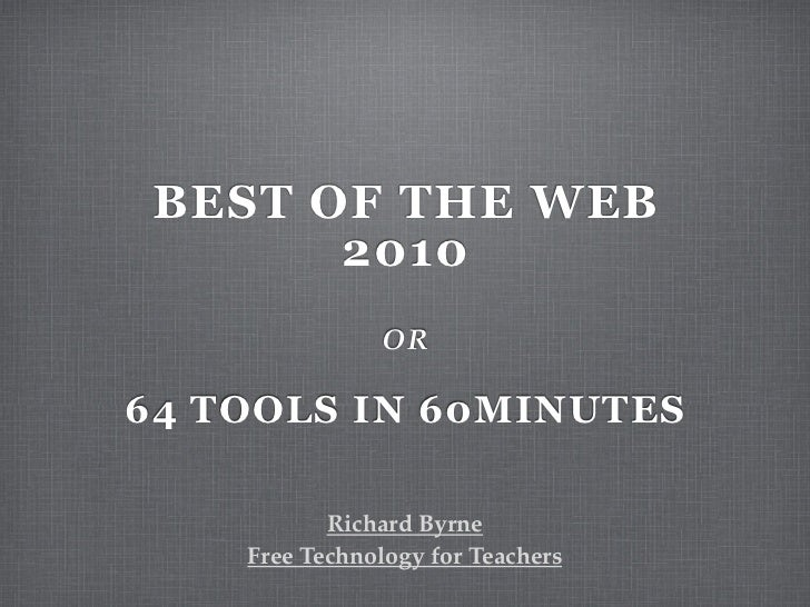BEST OF THE WEB        2010                OR  64 TOOLS IN 60MINUTES             Richard Byrne     Free Technology for Tea...