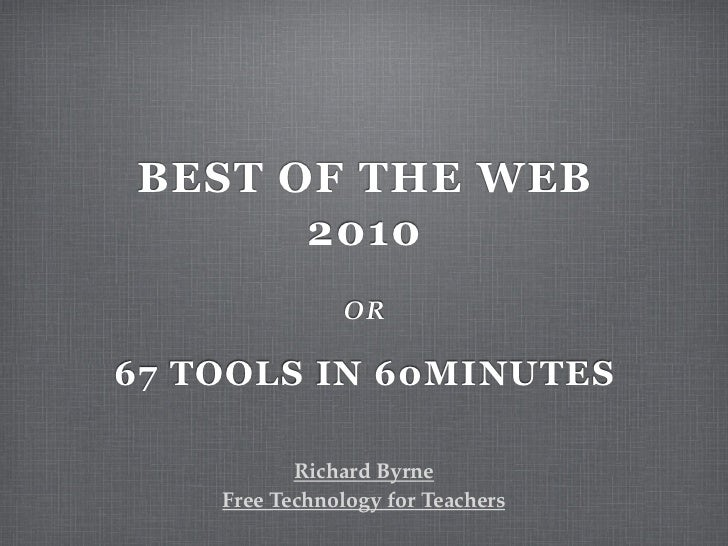 BEST OF THE WEB       2010                OR  67 TOOLS IN 60MINUTES             Richard Byrne     Free Technology for Teac...