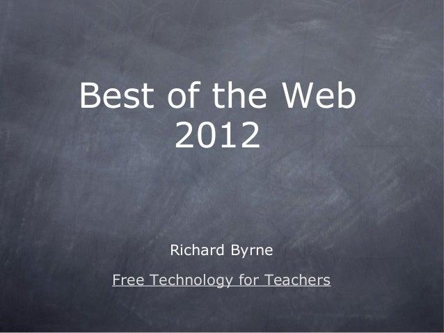 Best of the Web     2012        Richard Byrne Free Technology for Teachers
