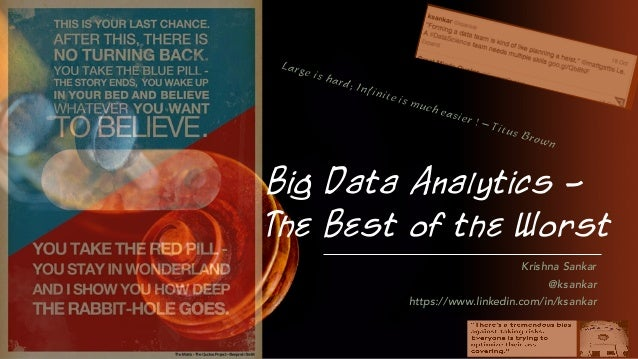 Big Data Analytics - The Best of the Worst Krishna Sankar @ksankar https://www.linkedin.com/in/ksankar