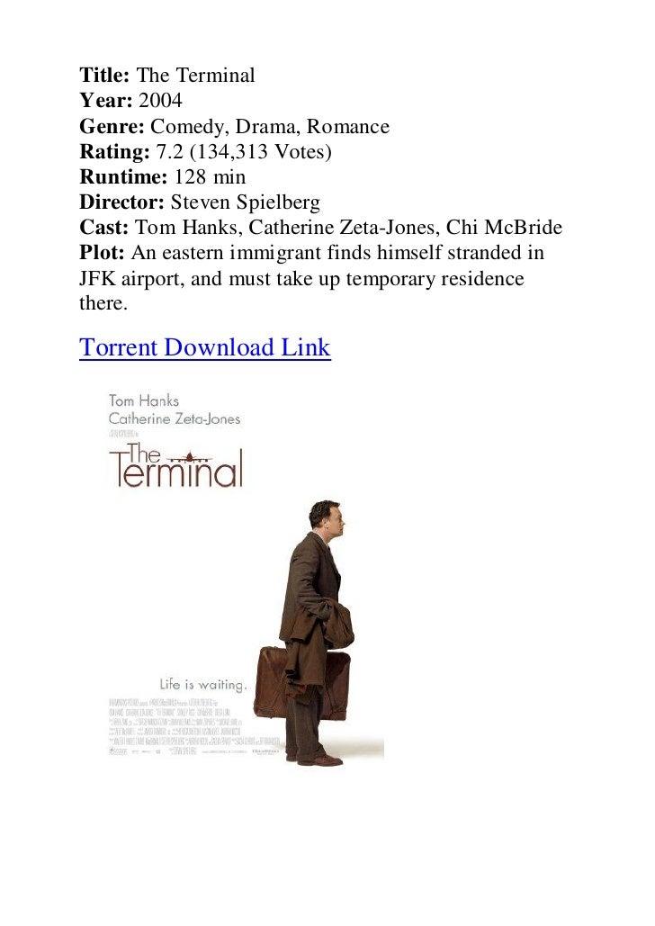 Title: The TerminalYear: 2004Genre: Comedy, Drama, RomanceRating: 7.2 (134,313 Votes)Runtime: 128 minDirector: Steven Spie...