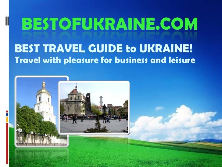 BEST TRAVEL GUIDE to UKRAINE ! Travel with pleasure for business and leisure