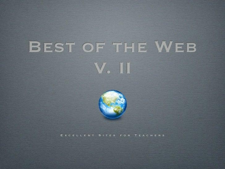 Best of the Web       V. II     E x c e l l e n t   S i t e s   f o r   T e a c h e r s