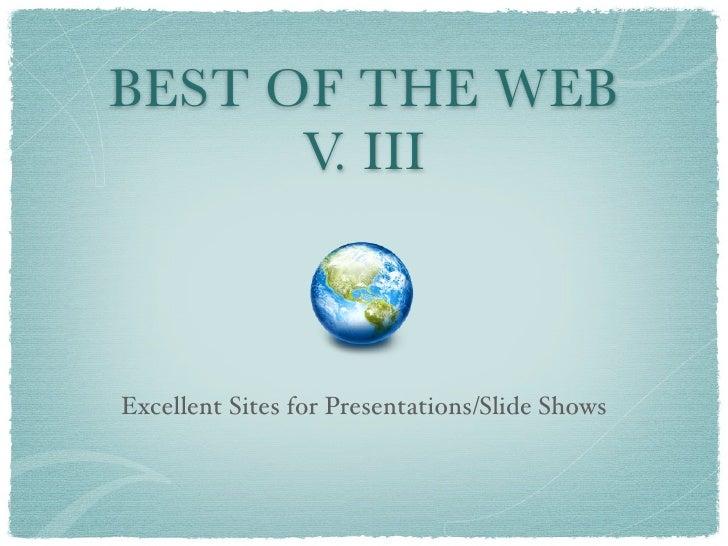 BEST OF THE WEB       V. III    Excellent Sites for Presentations/Slide Shows