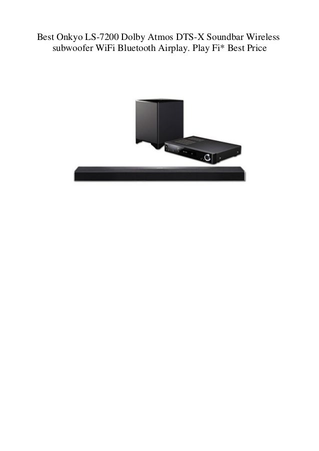 Best Onkyo LS-7200 Dolby Atmos DTS-X Soundbar Wireless
