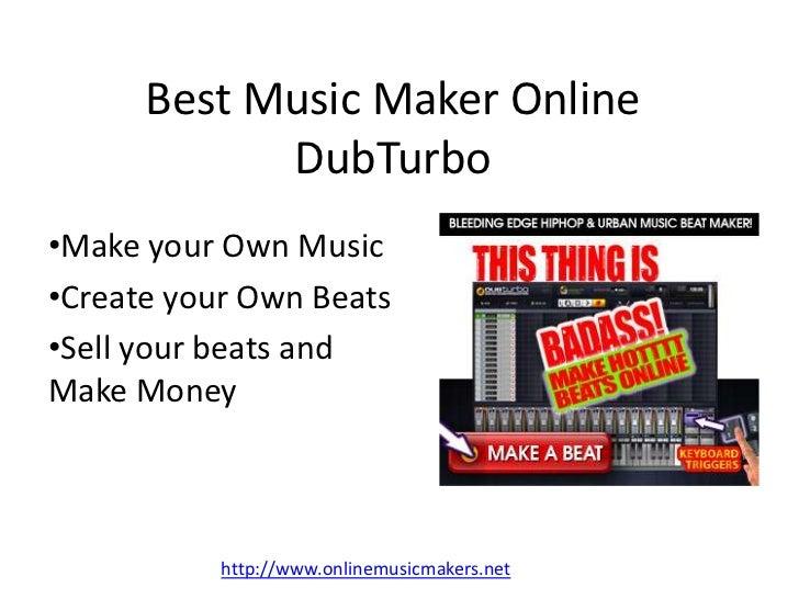 Best Music Maker Online DubTurbo<br /><ul><li>Make your Own Music