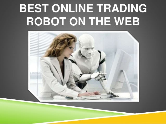 BEST ONLINE TRADING ROBOT ON THE WEB