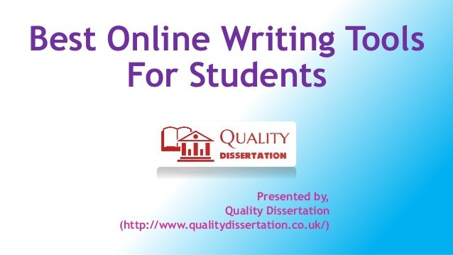 Best Online Writing Tools For Students Presented by, Quality Dissertation (http://www.qualitydissertation.co.uk/)