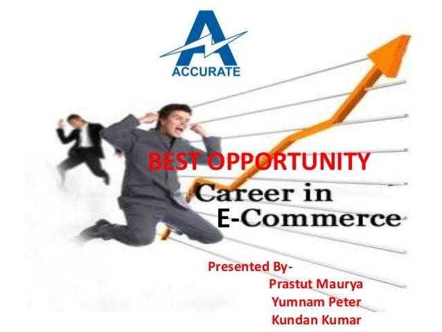 BEST OPPORTUNITY E- Presented By- Prastut Maurya Yumnam Peter Kundan Kumar