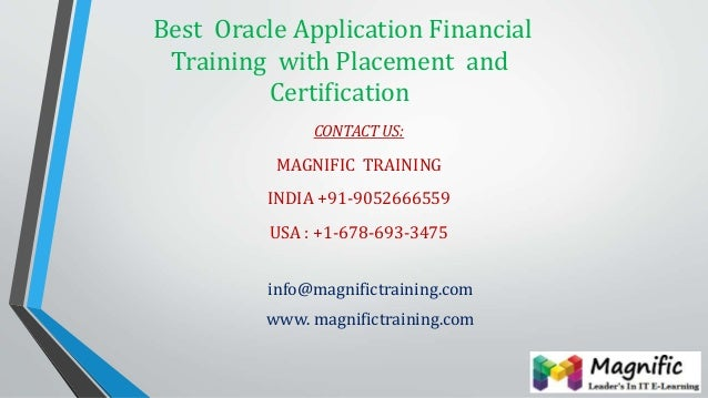 Best Oracle Application Financial Training with Placement and Certification CONTACT US: MAGNIFIC TRAINING INDIA +91-905266...