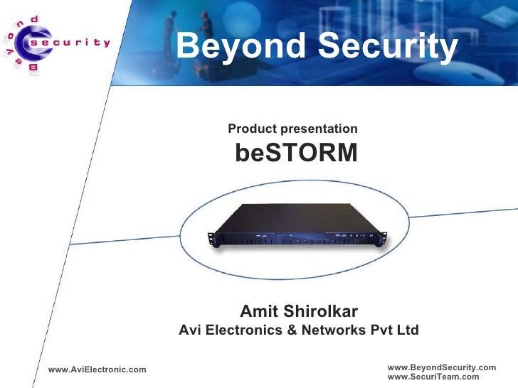 Beyond Security Product presentation   beSTORM Amit Shirolkar Avi Electronics & Networks Pvt Ltd www.AviElectronic.com www...