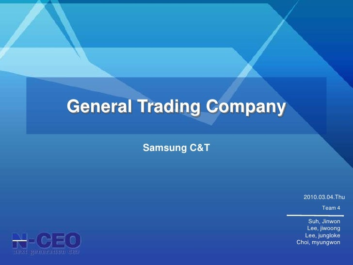 General Trading Company<br />Samsung C&T<br />2010.03.04.Thu<br />Team 4<br />Suh, Jinwon<br />Lee, jiwoong<br />Lee, jung...