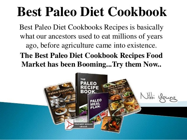 Best Paleo Diet CookbookBest Paleo Diet Cookbooks Recipes is basicallywhat our ancestors used to eat millions of years ago...