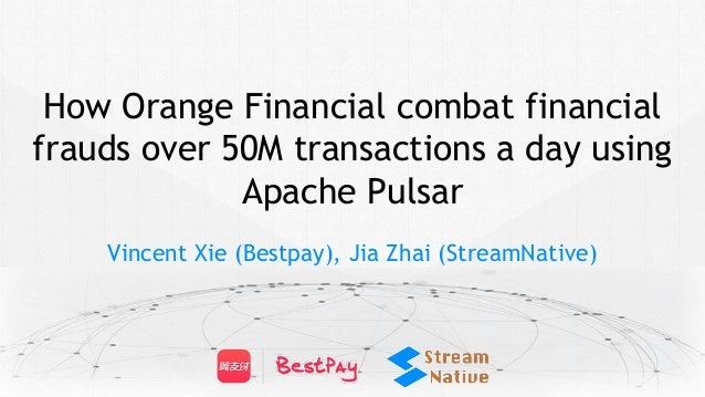 How Orange Financial combat financial frauds over 50M transactions a day using Apache Pulsar Vincent Xie (Bestpay), Jia Zh...