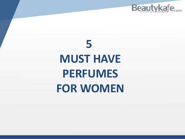 5 MUST HAVE PERFUMES FOR WOMEN