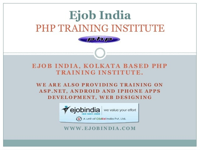EJOB INDIA, KOLKATA BASED PHP TRAINING INSTITUTE. WE ARE ALSO PROVIDING TRAINING ON ASP.NET, ANDROID AND IPHONE A PPS DEVE...