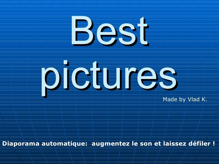 Best           pictures                           Made by Vlad K.     Diaporama automatique: augmentez le son et laissez d...