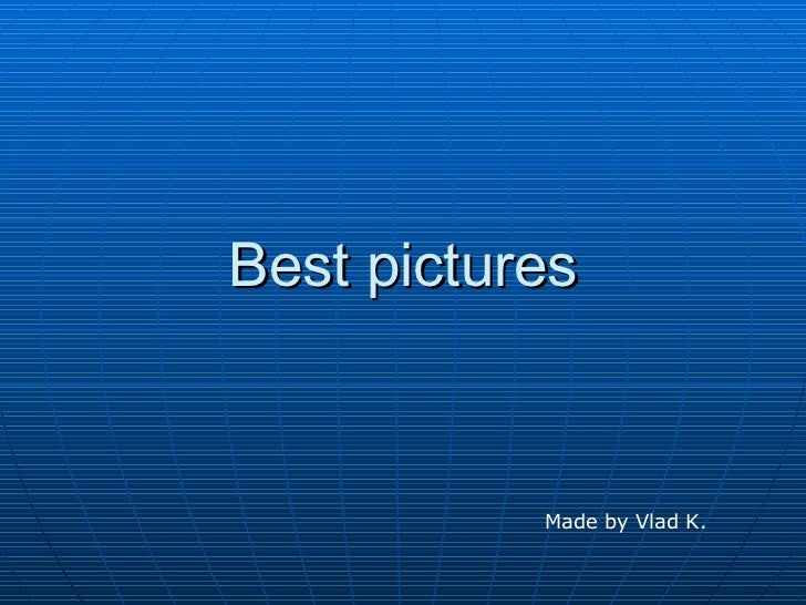 Best pictures Made by Vlad K.