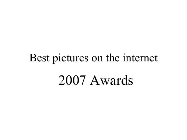 Best pictures on the internet2007 Awards