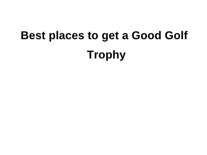 Best places to get a Good Golf           Trophy