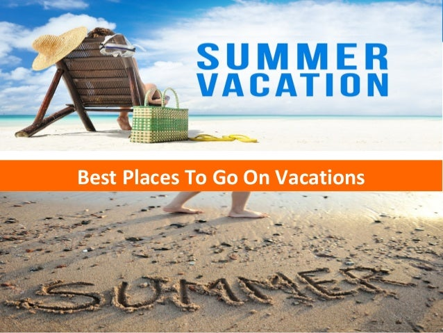 best places to go on vacations