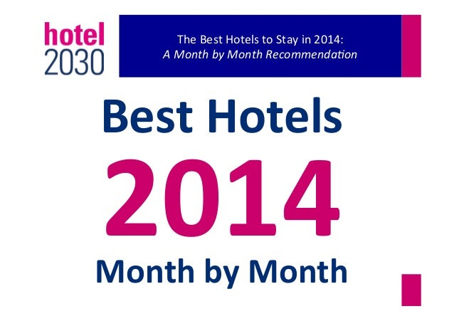 The  Best  Hotels  to  Stay  in  2014:     A  Month  by  Month  Recommenda0on    Best  Hotels...