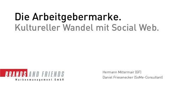 Die Arbeitgebermarke.Kultureller Wandel mit Social Web.                    Hermann Mittermair (GF)                    Dani...