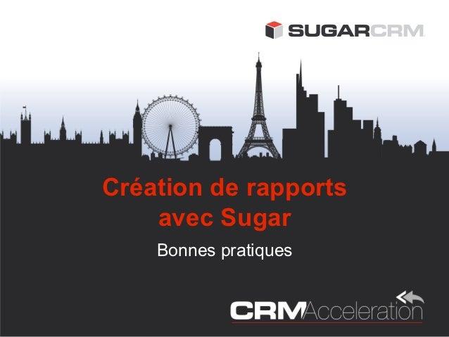 Création de rapports    avec Sugar    Bonnes pratiques
