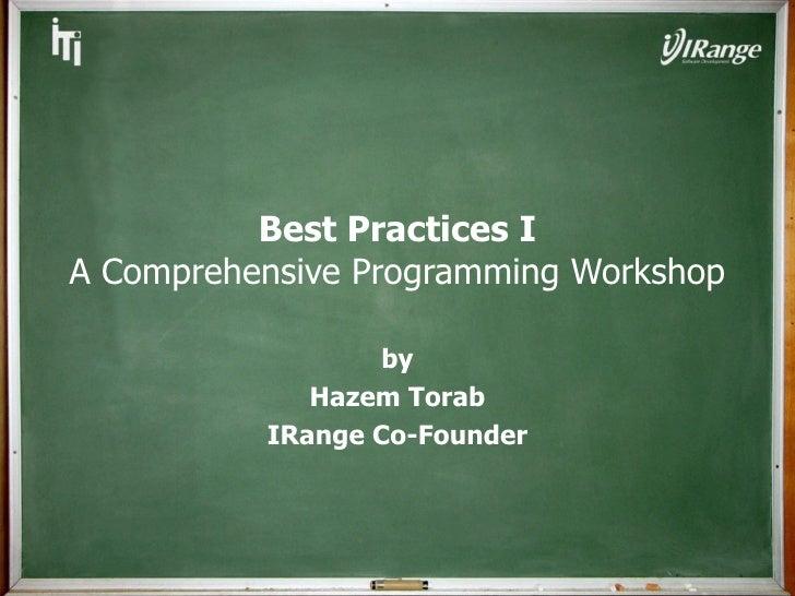 Best Practices I A Comprehensive Programming Workshop by Hazem Torab IRange Co-Founder