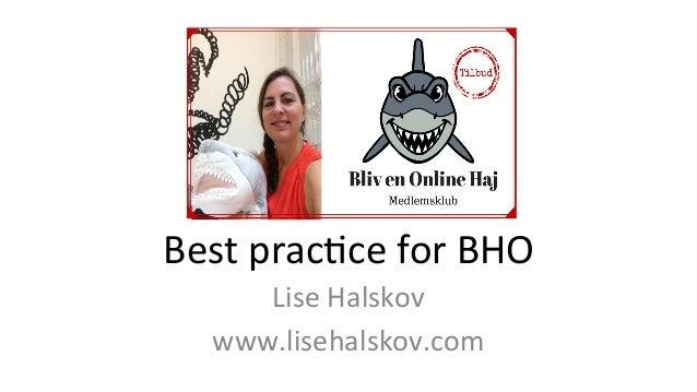 Best  prac*ce  for  BHO  Lise  Halskov  www.lisehalskov.com